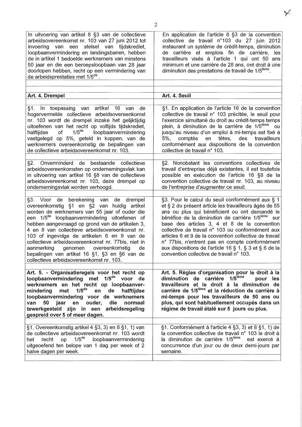 2 In uitvoering van artikel 8 3 van de collectieve En application de l'article 8 3 de la convention arbeidsovereenkomst nr.