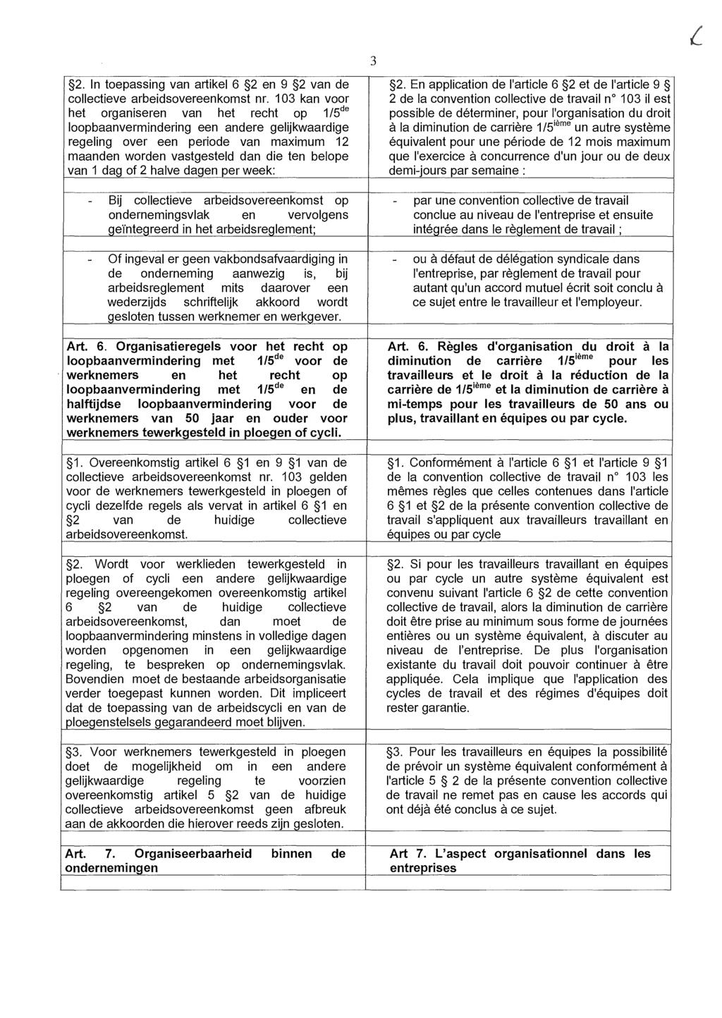 3 2. In toepassing van artikel 6 2 en 9 2 van de 2. En application de l'article 6 2 et de l'article 9 collectieve arbeidsovereenkomst nr.