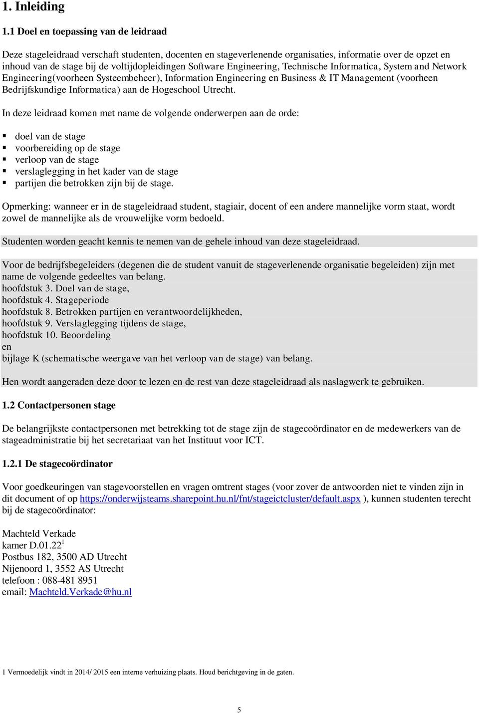 Software Engineering, Technische Informatica, System and Network Engineering(voorheen Systeembeheer), Information Engineering en Business & IT Management (voorheen Bedrijfskundige Informatica) aan de