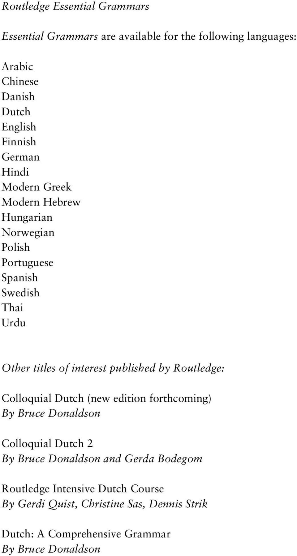 interest published by Routledge: Colloquial Dutch (new edition forthcoming)  By Bruce Donaldson Colloquial. 4 Dutch An Essential Grammar ...