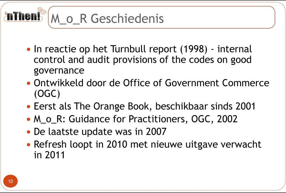 (OGC) Eerst als The Orange Book, beschikbaar sinds 2001 M_o_R: Guidance for Practitioners,